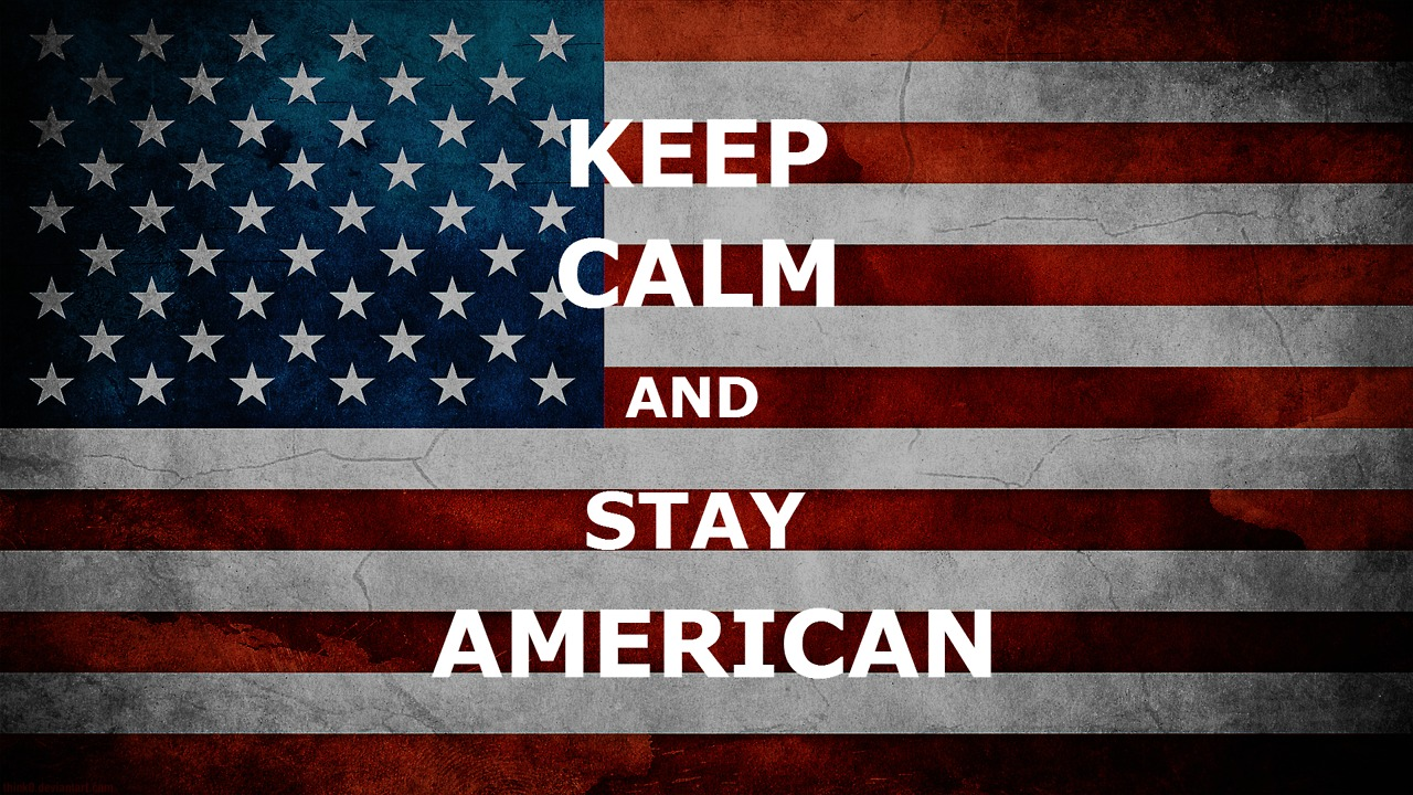 Keep Calm and Stay American