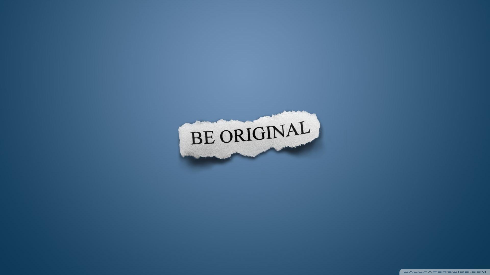 Be orginal