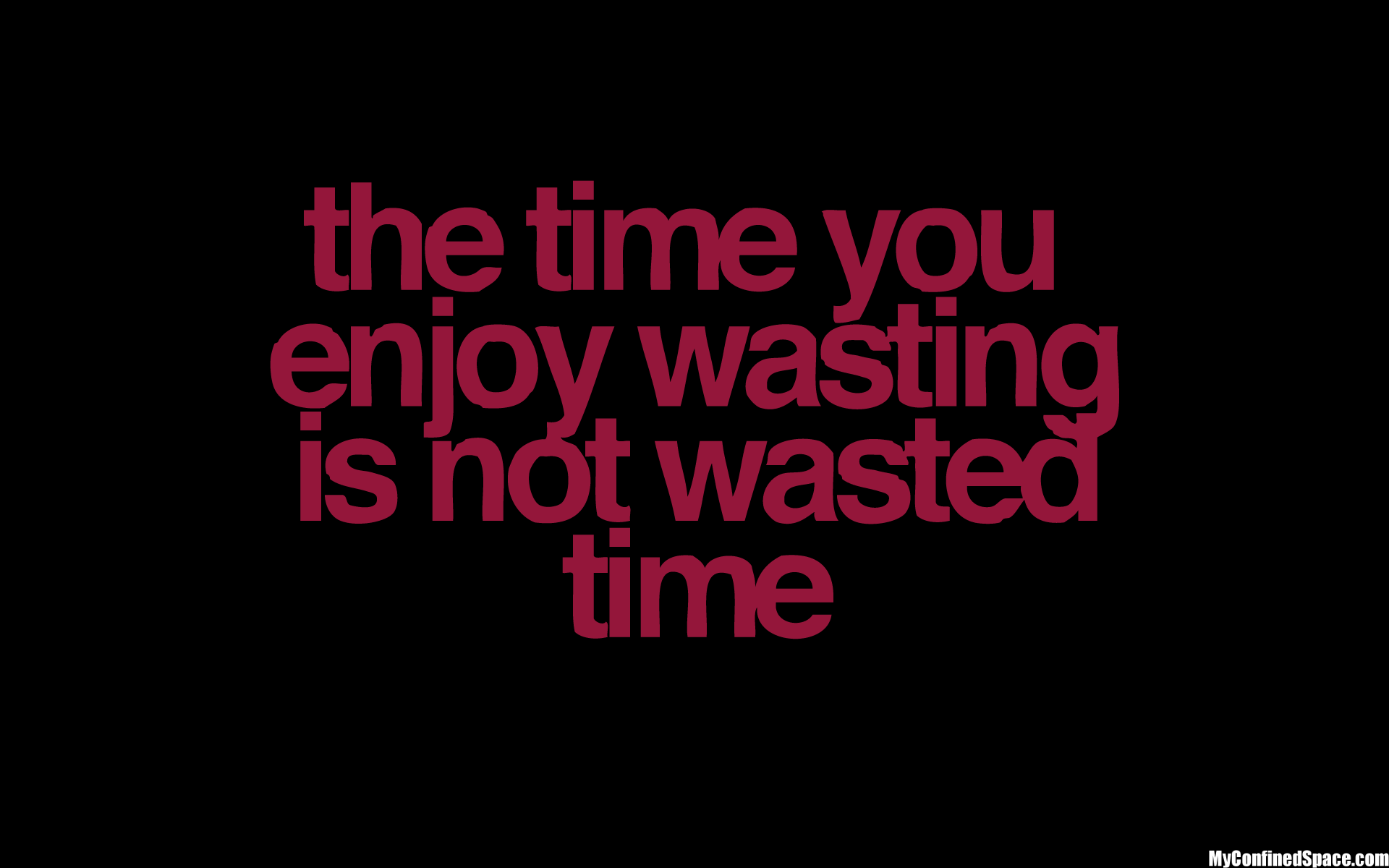 Enjoyed Quotes: Time You Enjoy Wasting Is Not Wasted Time Wise Quote