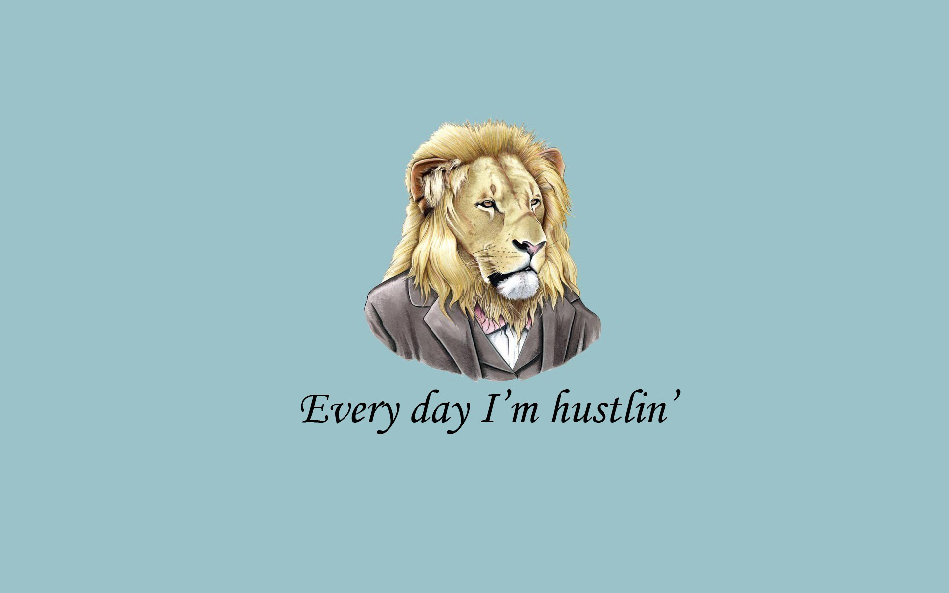 Every day im hustlin