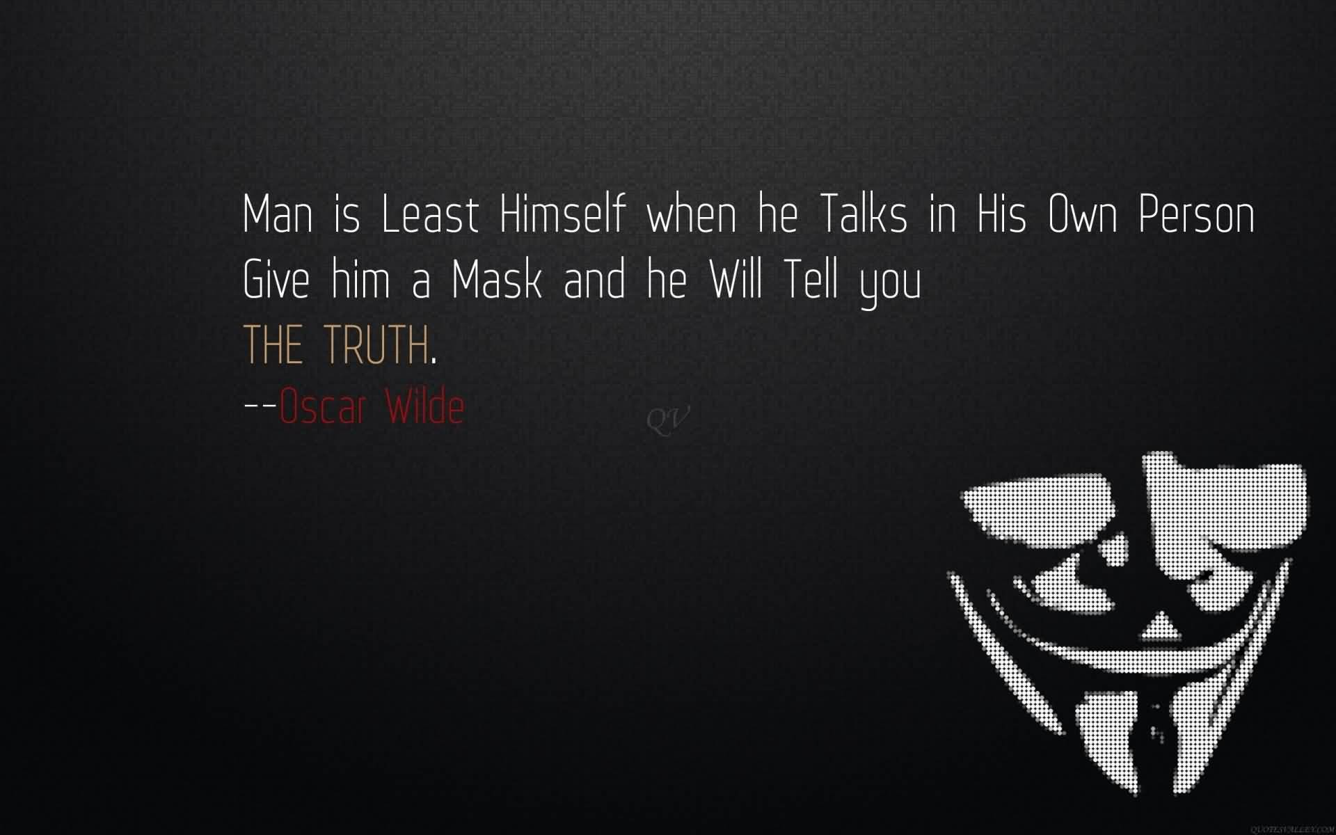 Man Is Least Himself When He Talks In His Own Person Give Him A Mask And