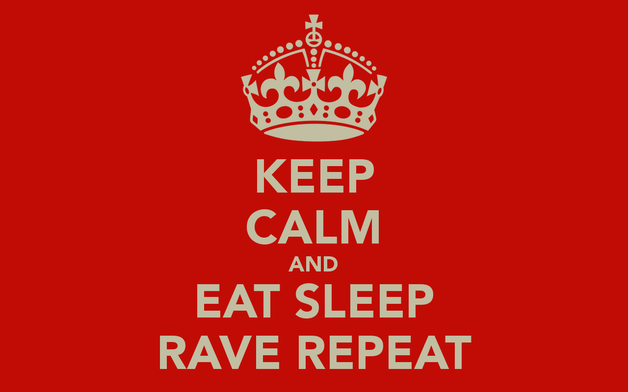 KEEP CALM AND EAT SLEEP RAVE REPEAT