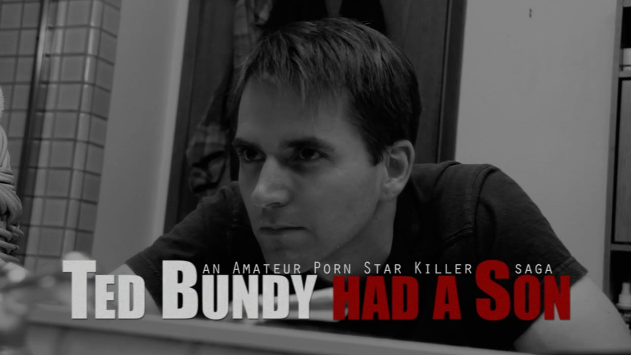 Ted Bundy had a Son: an Amateur Porn Star Killer saga