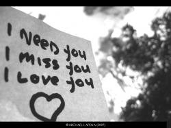 Love I need you,I miss you,I love you!<3
